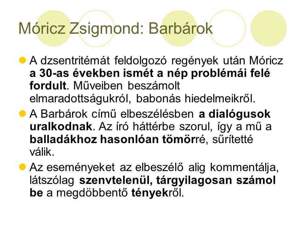 Móricz Zsigmond: Barbárok A dzsentritémát feldolgozó regények után Móricz a 30-as években ismét a nép problémái felé fordult. Műveiben beszámolt elmar