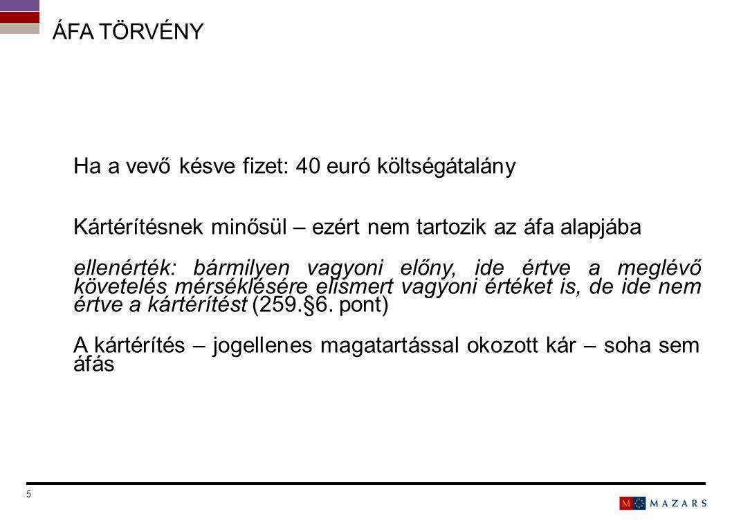 ÁFA TÖRVÉNY Ha a vevő késve fizet: 40 euró költségátalány Kártérítésnek minősül – ezért nem tartozik az áfa alapjába ellenérték: bármilyen vagyoni elő