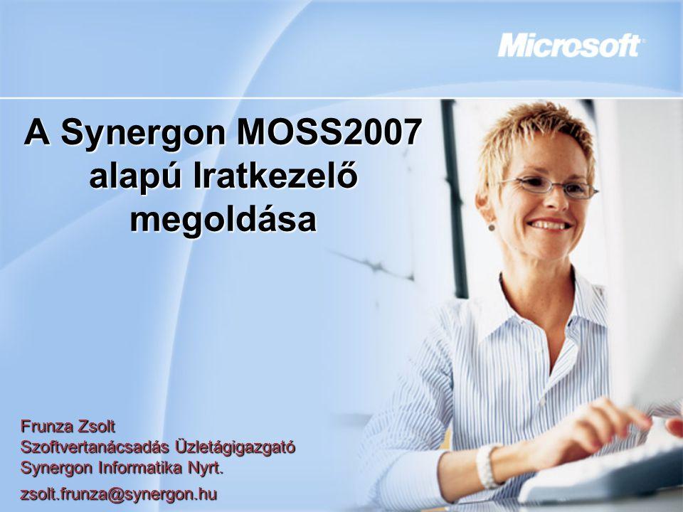 A Synergon MOSS2007 alapú Iratkezelő megoldása Frunza Zsolt Szoftvertanácsadás Üzletágigazgató Synergon Informatika Nyrt. zsolt.frunza@synergon.hu