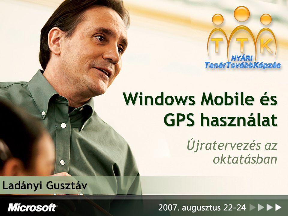 Windows Mobile és GPS használat Újratervezés az oktatásban Ladányi Gusztáv