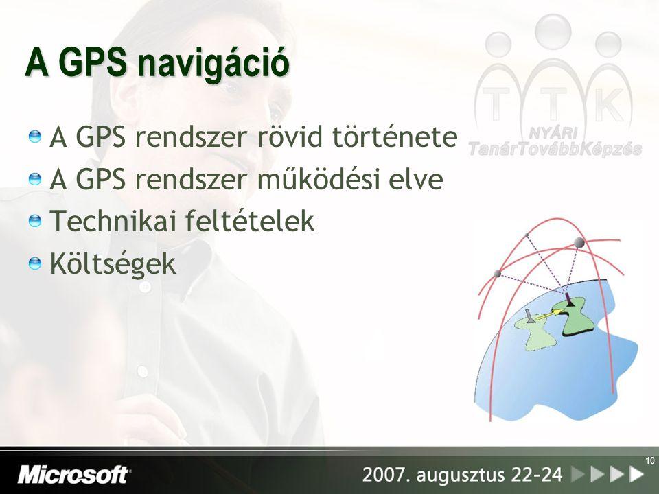 10 A GPS navigáció A GPS rendszer rövid története A GPS rendszer működési elve Technikai feltételek Költségek