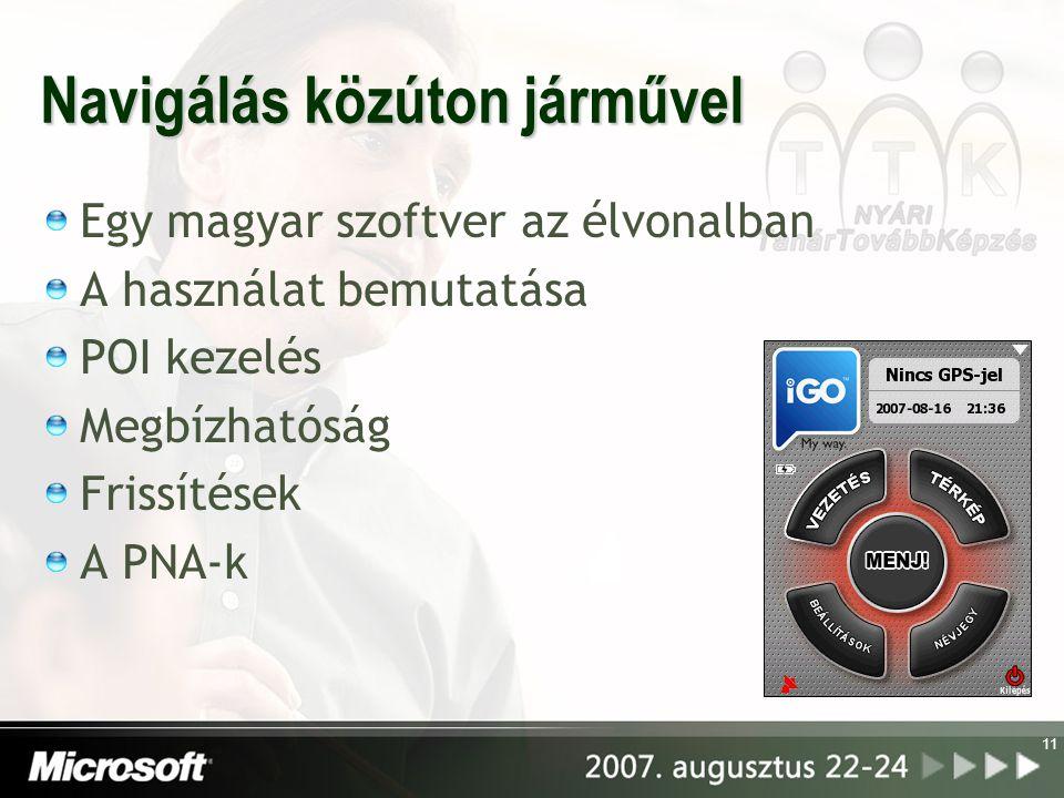 11 Navigálás közúton járművel Egy magyar szoftver az élvonalban A használat bemutatása POI kezelés Megbízhatóság Frissítések A PNA-k