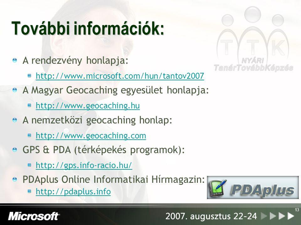 13 További információk: A rendezvény honlapja: http://www.microsoft.com/hun/tantov2007 A Magyar Geocaching egyesület honlapja: http://www.geocaching.hu A nemzetközi geocaching honlap: http://www.geocaching.com GPS & PDA (térképekés programok): http://gps.info-racio.hu/ PDAplus Online Informatikai Hírmagazin: http://pdaplus.info