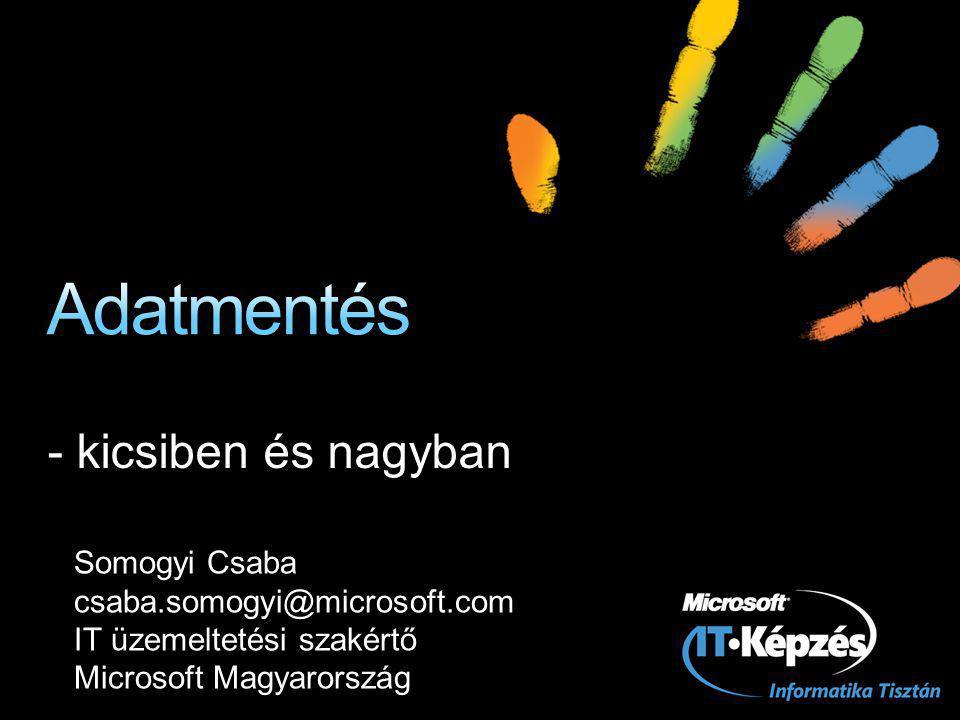- kicsiben és nagyban Somogyi Csaba csaba.somogyi@microsoft.com IT üzemeltetési szakértő Microsoft Magyarország