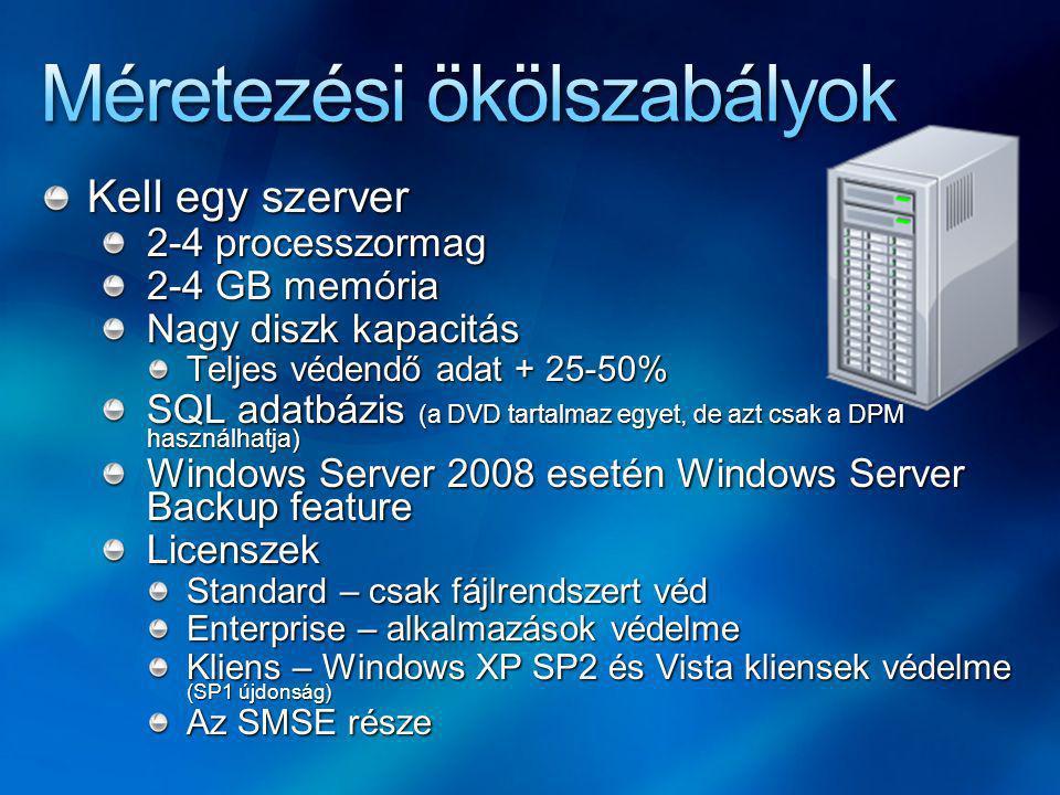 Kell egy szerver 2-4 processzormag 2-4 GB memória Nagy diszk kapacitás Teljes védendő adat + 25-50% SQL adatbázis (a DVD tartalmaz egyet, de azt csak a DPM használhatja) Windows Server 2008 esetén Windows Server Backup feature Licenszek Standard – csak fájlrendszert véd Enterprise – alkalmazások védelme Kliens – Windows XP SP2 és Vista kliensek védelme (SP1 újdonság) Az SMSE része