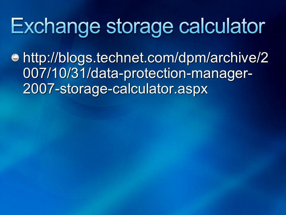 http://blogs.technet.com/dpm/archive/2 007/10/31/data-protection-manager- 2007-storage-calculator.aspx