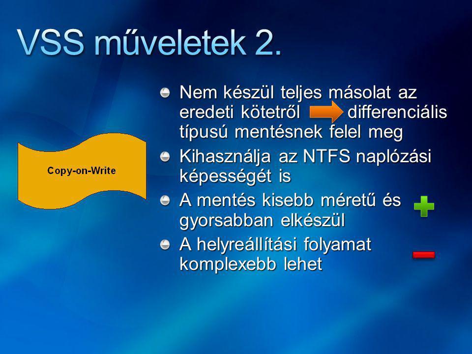 Nem készül teljes másolat az eredeti kötetről differenciális típusú mentésnek felel meg Kihasználja az NTFS naplózási képességét is A mentés kisebb méretű és gyorsabban elkészül A helyreállítási folyamat komplexebb lehet
