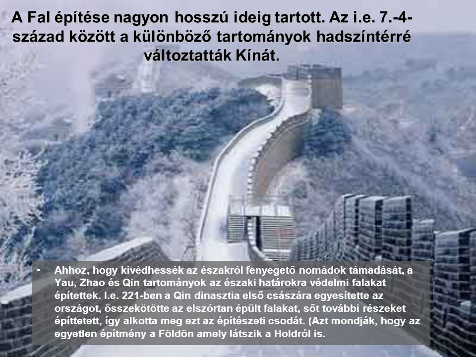 1. A NAGY KINAI FAL A Nagy kínai Fal, a világ egyik leggrandiózusabb építménye,hossza kb. 6400 km, és Kína keleti részétől a nyugatiig húzódik. Több m