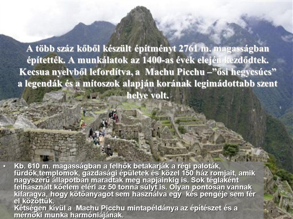 4.MACHU PICCHU Az inkák fellegvára, amely a perui Andok-hegységben épült. A Machu Picchu romjait Hiram Bingham régész fedezte fel. A világ egyik legsz