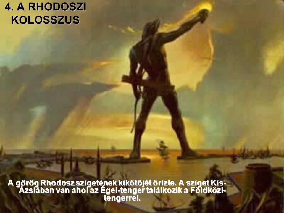4.A RHODOSZI KOLOSSZUS A görög Rhodosz szigetének kikötőjét őrízte.