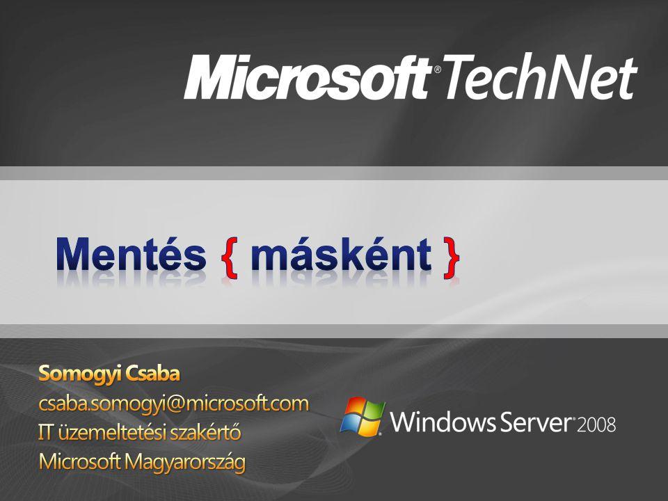 Mentési lehetőségek a Windows server 2008-ban System Center Data Protection Manager 2007 - áttekintés Gyakorlati tanácsok DPM-hez
