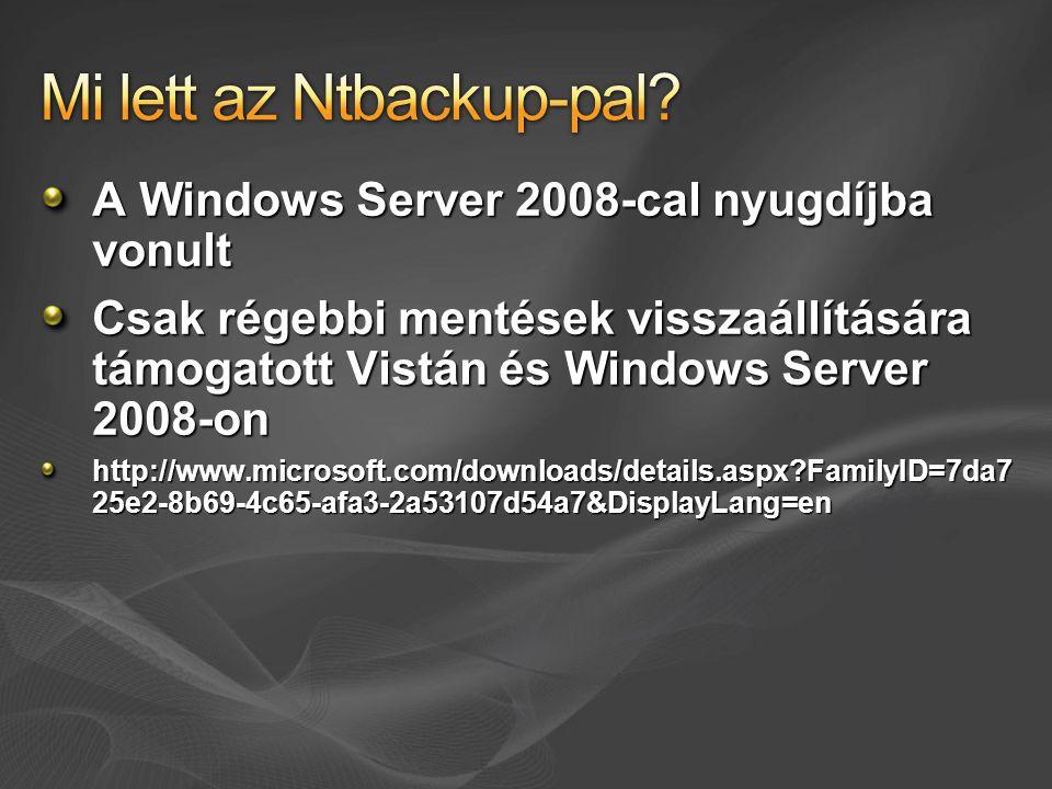 A Windows Server 2008-cal nyugdíjba vonult Csak régebbi mentések visszaállítására támogatott Vistán és Windows Server 2008-on http://www.microsoft.com/downloads/details.aspx FamilyID=7da7 25e2-8b69-4c65-afa3-2a53107d54a7&DisplayLang=en