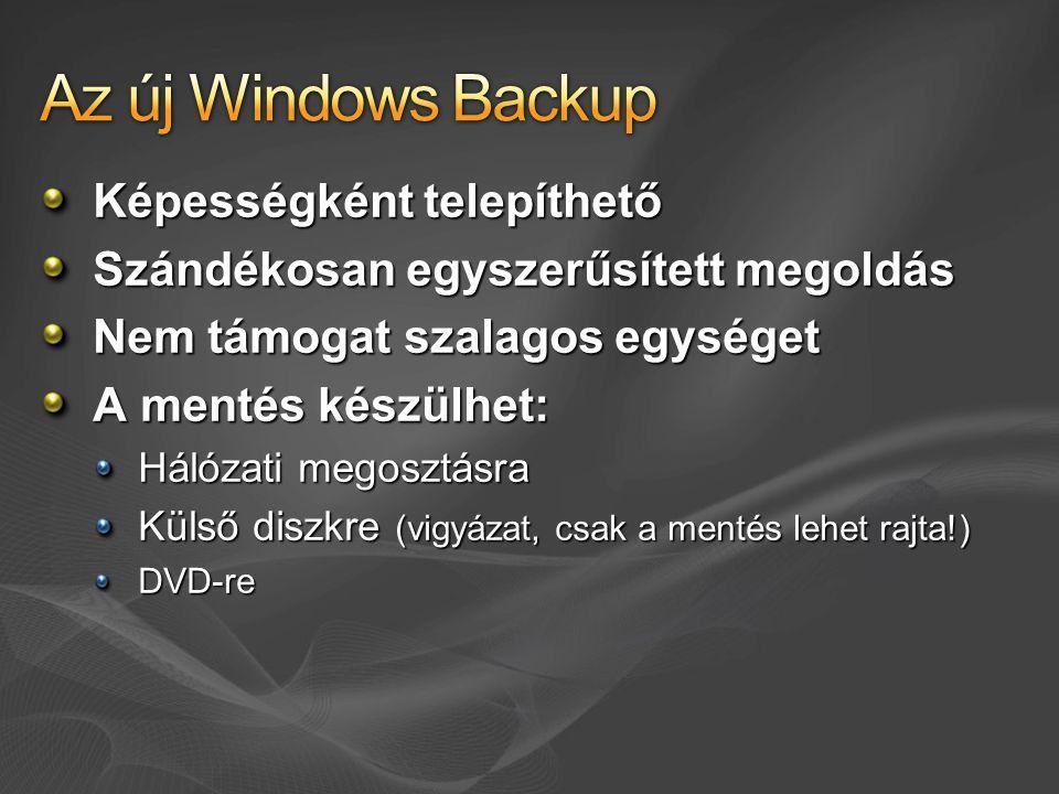 Képességként telepíthető Szándékosan egyszerűsített megoldás Nem támogat szalagos egységet A mentés készülhet: Hálózati megosztásra Külső diszkre (vigyázat, csak a mentés lehet rajta!) DVD-re