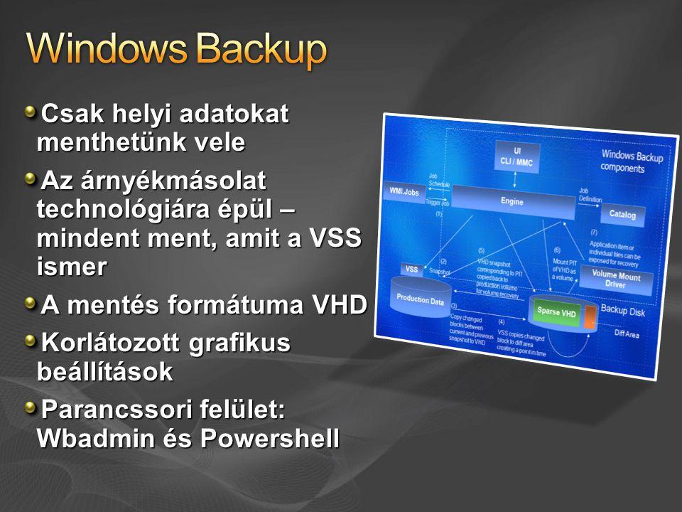 Csak helyi adatokat menthetünk vele Az árnyékmásolat technológiára épül – mindent ment, amit a VSS ismer A mentés formátuma VHD Korlátozott grafikus beállítások Parancssori felület: Wbadmin és Powershell