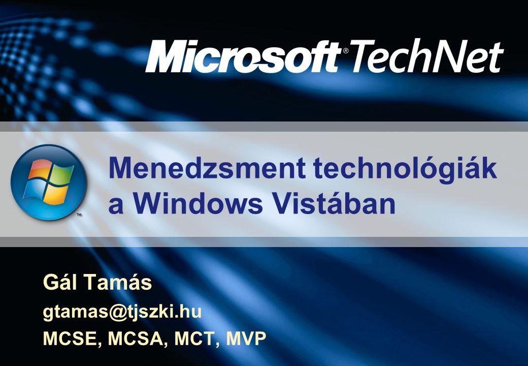 Menedzsment technológiák a Windows Vistában Gál Tamás gtamas@tjszki.hu MCSE, MCSA, MCT, MVP