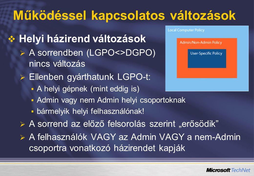 Működéssel kapcsolatos változások   Helyi házirend változások   A sorrendben (LGPO<>DGPO) nincs változás   Ellenben gyárthatunk LGPO-t:   A helyi gépnek (mint eddig is)   Admin vagy nem Admin helyi csoportoknak   bármelyik helyi felhasználónak.
