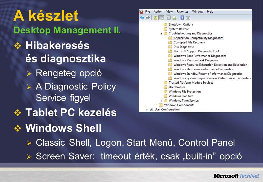 """  Hibakeresés és diagnosztika   Rengeteg opció   A Diagnostic Policy Service figyel   Tablet PC kezelés   Windows Shell   Classic Shell, Logon, Start Menü, Control Panel   Screen Saver: timeout érték, csak """"built-in opció A készlet Desktop Management II."""