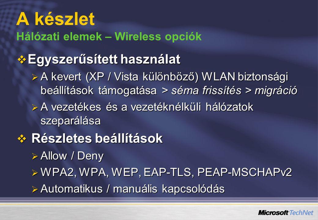  Egyszerűsített használat  A kevert (XP / Vista különböző) WLAN biztonsági beállítások támogatása > séma frissítés > migráció  A vezetékes és a vezetéknélküli hálózatok szeparálása  Részletes beállítások  Allow / Deny  WPA2, WPA, WEP, EAP-TLS, PEAP-MSCHAPv2  Automatikus / manuális kapcsolódás A készlet Hálózati elemek – Wireless opciók