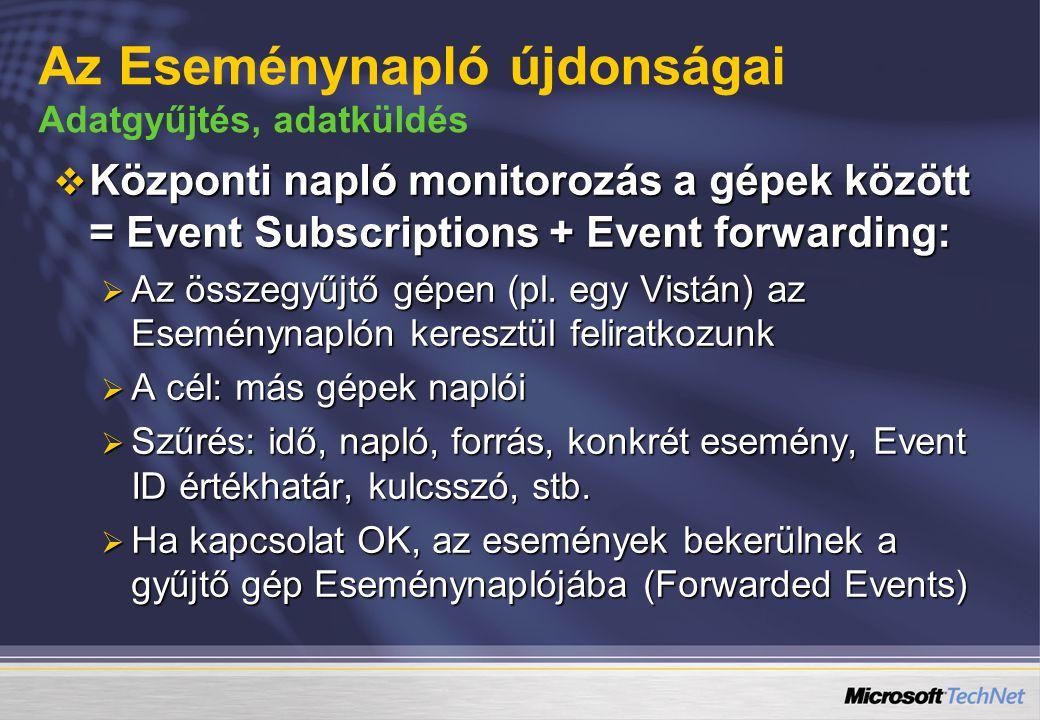  Központi napló monitorozás a gépek között = Event Subscriptions + Event forwarding:  Az összegyűjtő gépen (pl. egy Vistán) az Eseménynaplón kereszt