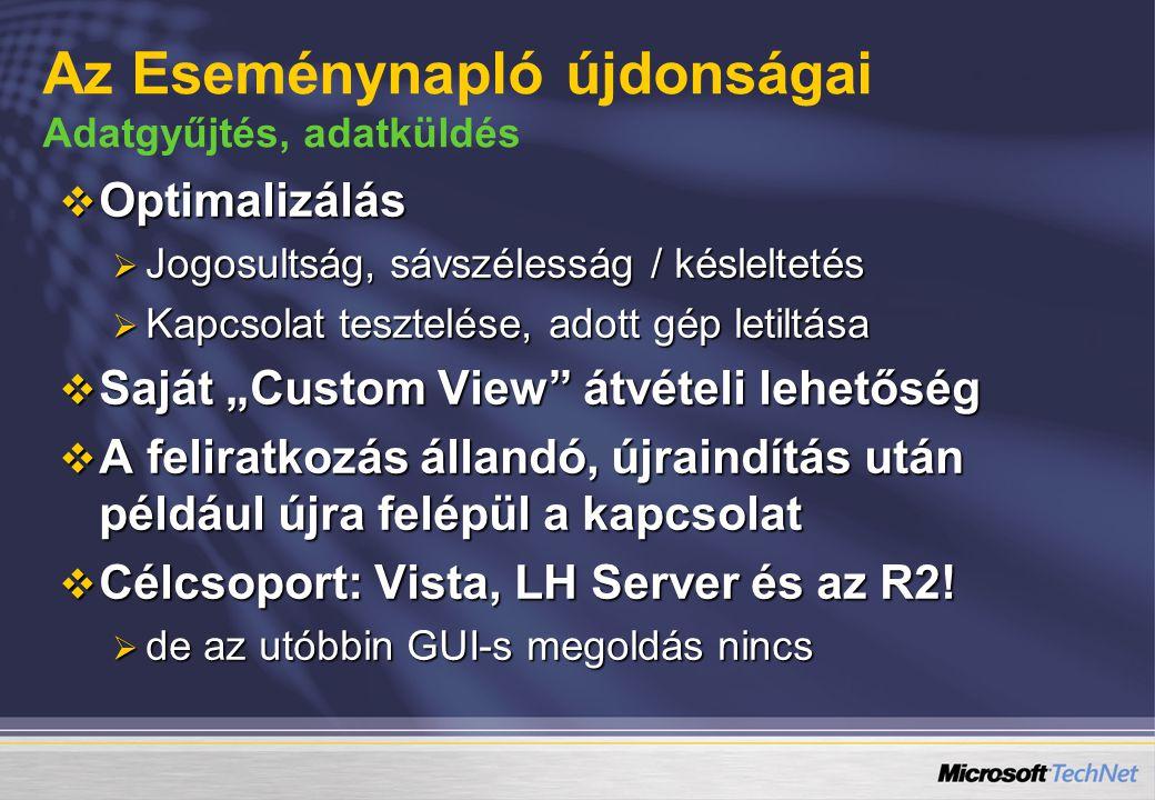 """ Optimalizálás  Jogosultság, sávszélesság / késleltetés  Kapcsolat tesztelése, adott gép letiltása  Saját """"Custom View átvételi lehetőség  A feliratkozás állandó, újraindítás után például újra felépül a kapcsolat  Célcsoport: Vista, LH Server és az R2."""