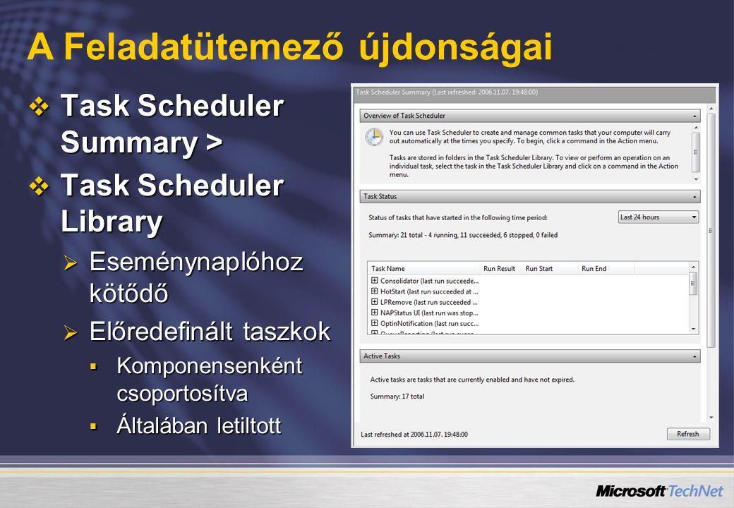  Task Scheduler Summary >  Task Scheduler Library  Eseménynaplóhoz kötődő  Előredefinált taszkok  Komponensenként csoportosítva  Általában letiltott A Feladatütemező újdonságai