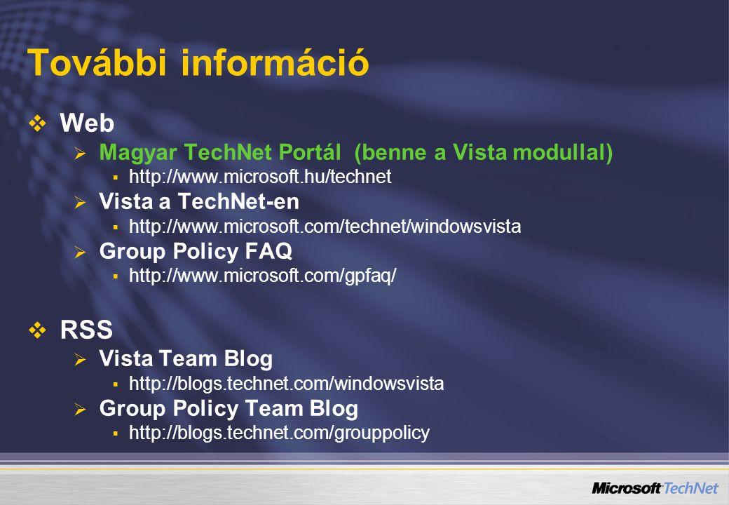 További információ   Web   Magyar TechNet Portál (benne a Vista modullal)   http://www.microsoft.hu/technet   Vista a TechNet-en   http://www.microsoft.com/technet/windowsvista   Group Policy FAQ   http://www.microsoft.com/gpfaq/   RSS   Vista Team Blog   http://blogs.technet.com/windowsvista   Group Policy Team Blog   http://blogs.technet.com/grouppolicy