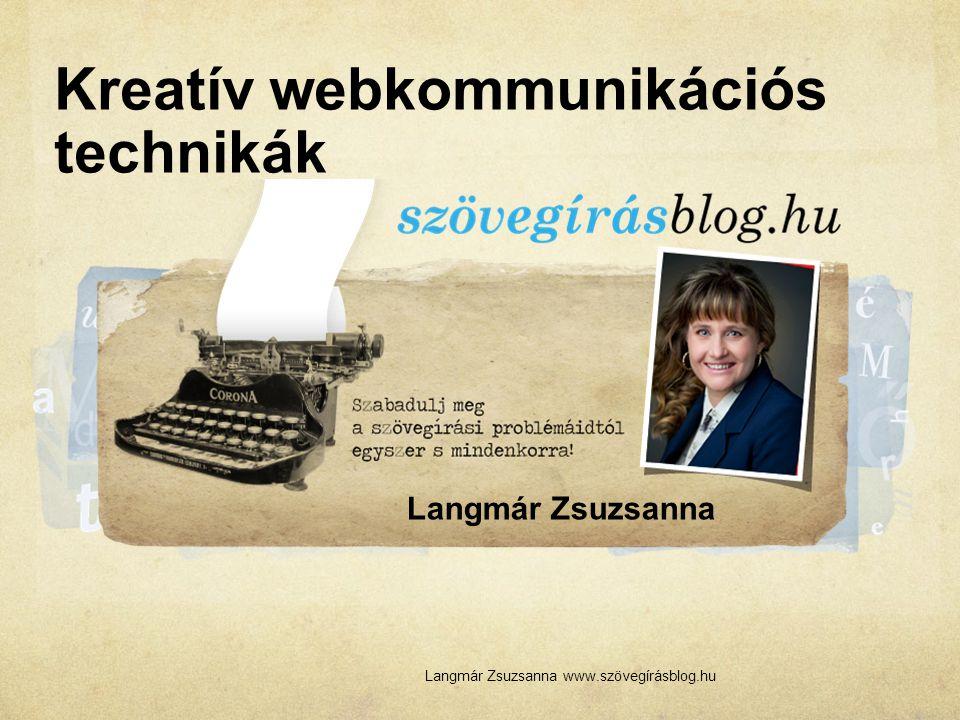 Langmár Zsuzsanna www.szövegírásblog.hu Kreatív webkommunikációs technikák Langmár Zsuzsanna