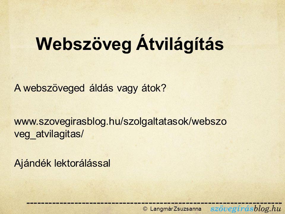 A webszöveged áldás vagy átok? www.szovegirasblog.hu/szolgaltatasok/webszo veg_atvilagitas/ Ajándék lektorálással © Langmár Zsuzsanna  Webszöveg Á