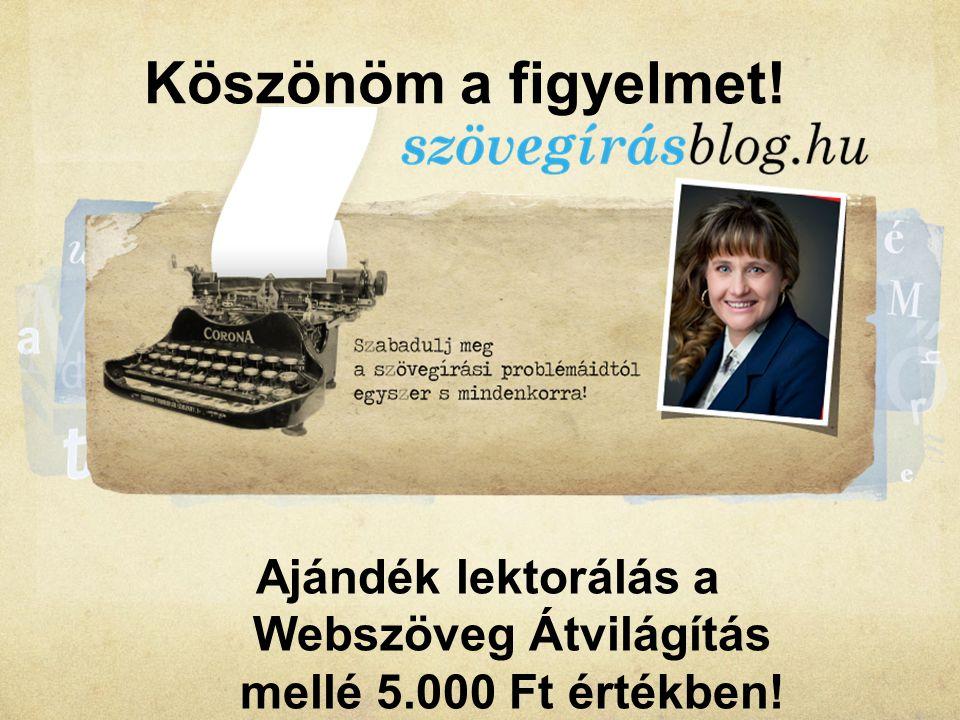 Köszönöm a figyelmet! Ajándék lektorálás a Webszöveg Átvilágítás mellé 5.000 Ft értékben! Langmár Zsuzsanna