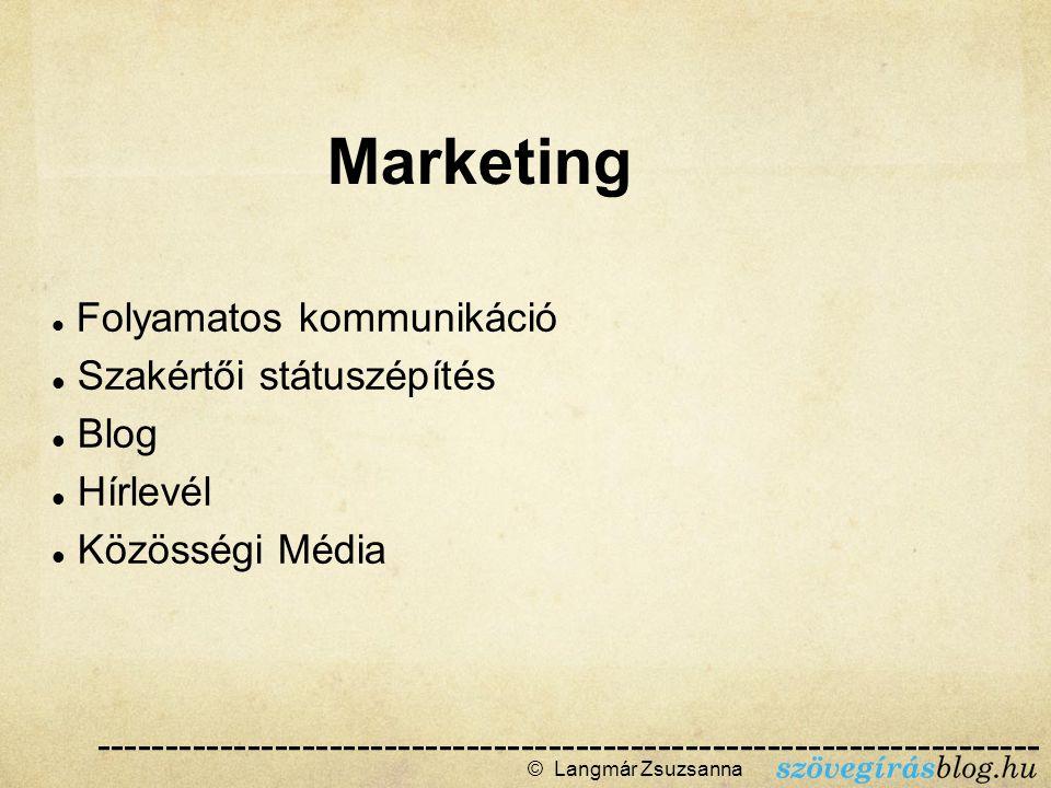 Folyamatos kommunikáció Szakértői státuszépítés Blog Hírlevél Közösségi Média © Langmár Zsuzsanna  Marketing -------------------------------------