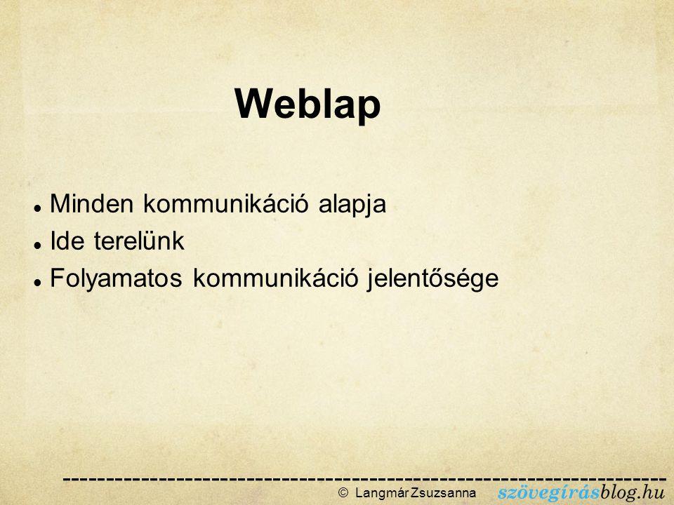 Minden kommunikáció alapja Ide terelünk Folyamatos kommunikáció jelentősége © Langmár Zsuzsanna  Weblap ------------------------------------------