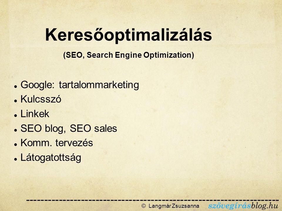 Google: tartalommarketing Kulcsszó Linkek SEO blog, SEO sales Komm. tervezés Látogatottság © Langmár Zsuzsanna  Keresőoptimalizálás (SEO, Search E