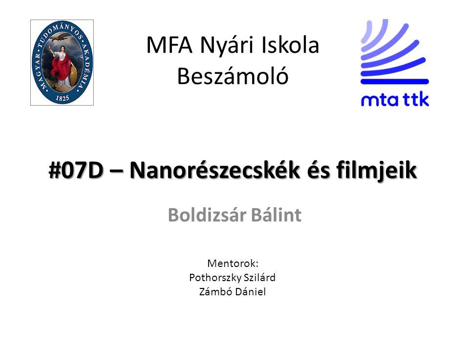 #07D – Nanorészecskék és filmjeik MFA Nyári Iskola Beszámoló #07D – Nanorészecskék és filmjeik Boldizsár Bálint Mentorok: Pothorszky Szilárd Zámbó Dániel
