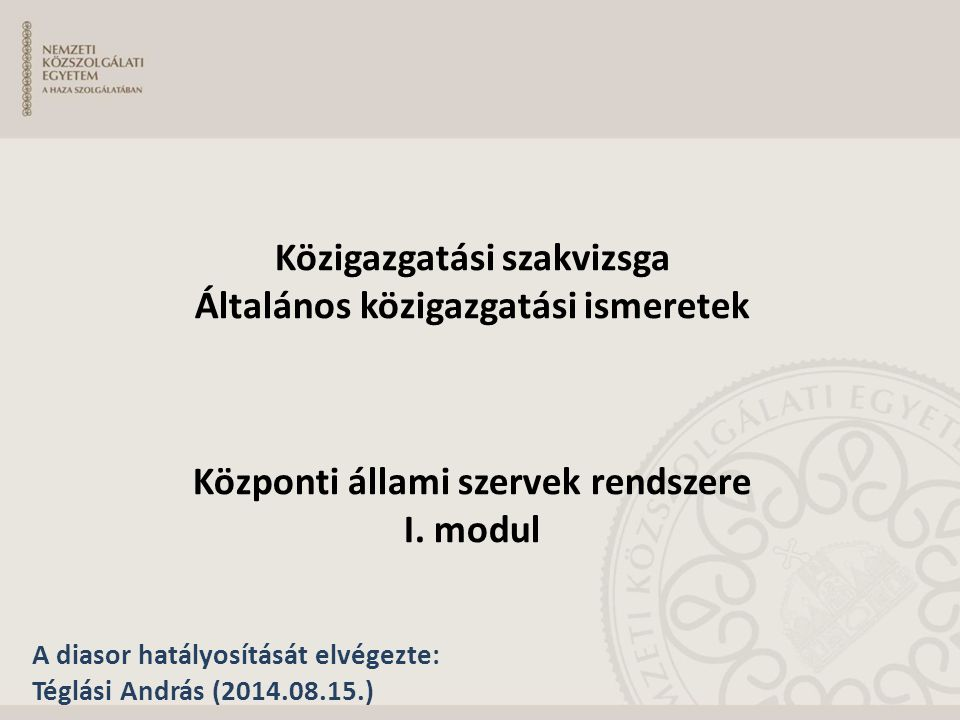 KÖZIGAZGATÁSI SZAKVIZSGA ÁLTALÁNOS KÖZIGAZGATÁSI ISMERETEK III. modul: Általános államháztartási ismeretek Közigazgatási szakvizsga Általános közigazg