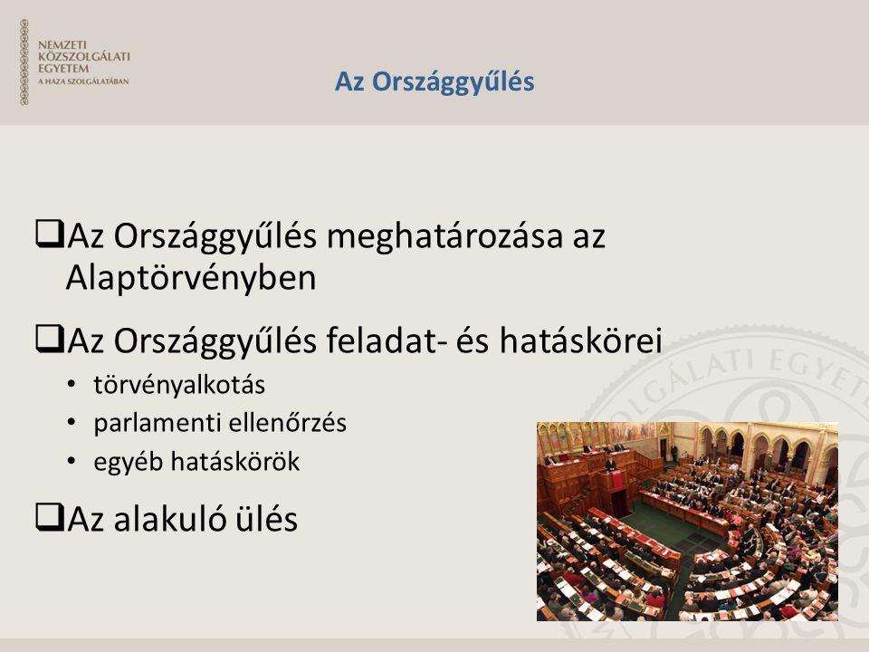 Az Országgyűlés  Az Országgyűlés meghatározása az Alaptörvényben  Az Országgyűlés feladat- és hatáskörei törvényalkotás parlamenti ellenőrzés egyéb