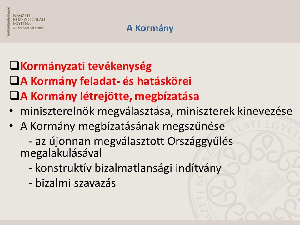 A Kormány  Kormányzati tevékenység  A Kormány feladat- és hatáskörei  A Kormány létrejötte, megbízatása miniszterelnök megválasztása, miniszterek k