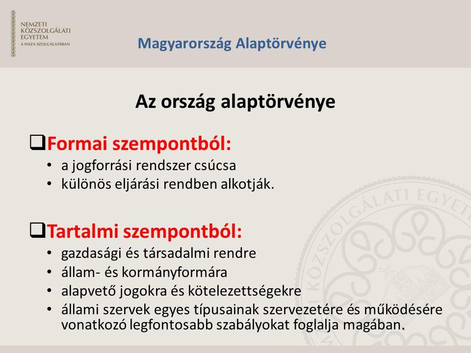 Magyarország Alaptörvénye Az ország alaptörvénye  Formai szempontból: a jogforrási rendszer csúcsa különös eljárási rendben alkotják.  Tartalmi szem