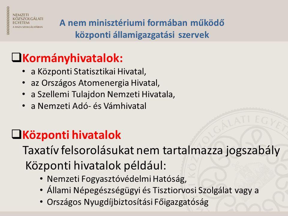 A nem minisztériumi formában működő központi államigazgatási szervek  Kormányhivatalok: a Központi Statisztikai Hivatal, az Országos Atomenergia Hiva