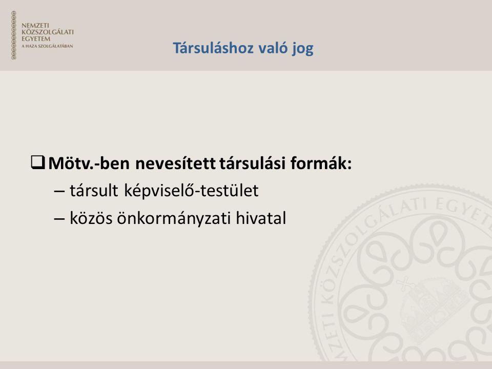 Társuláshoz való jog  Mötv.-ben nevesített társulási formák: – társult képviselő-testület – közös önkormányzati hivatal