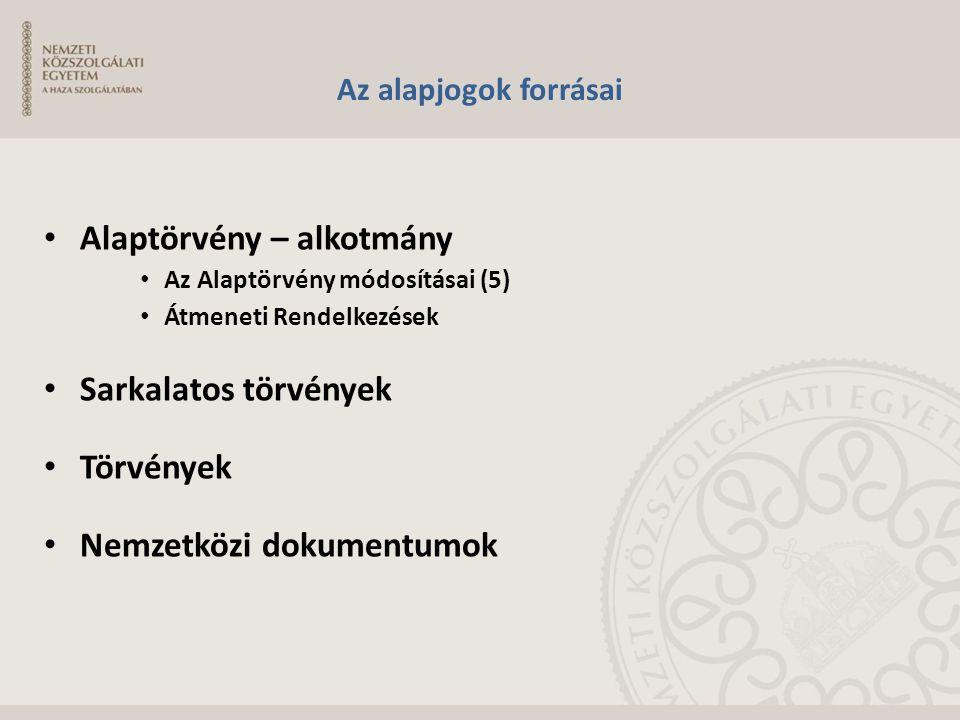 Az alapjogok forrásai Alaptörvény – alkotmány Az Alaptörvény módosításai (5) Átmeneti Rendelkezések Sarkalatos törvények Törvények Nemzetközi dokument
