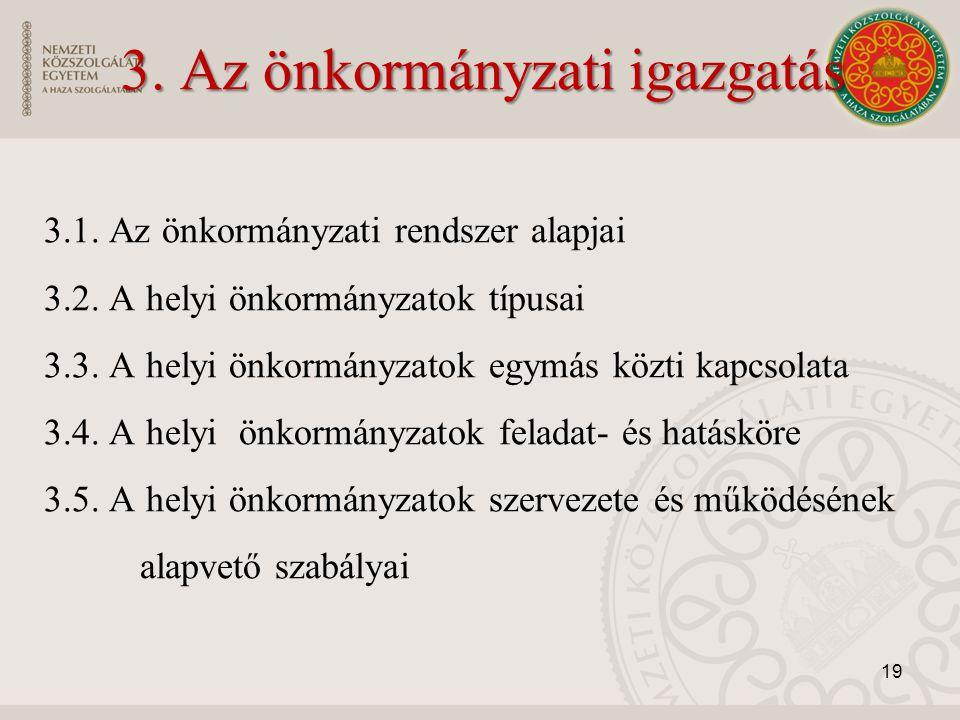 3. Az önkormányzati igazgatás 3.1. Az önkormányzati rendszer alapjai 3.2. A helyi önkormányzatok típusai 3.3. A helyi önkormányzatok egymás közti kapc