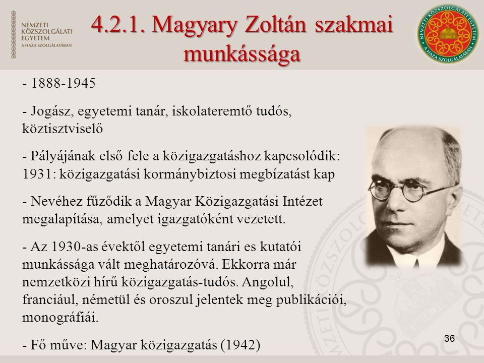 4.2.1. Magyary Zoltán szakmai munkássága - 1888-1945 - Jogász, egyetemi tanár, iskolateremtő tudós, köztisztviselő - Pályájának első fele a közigazgat