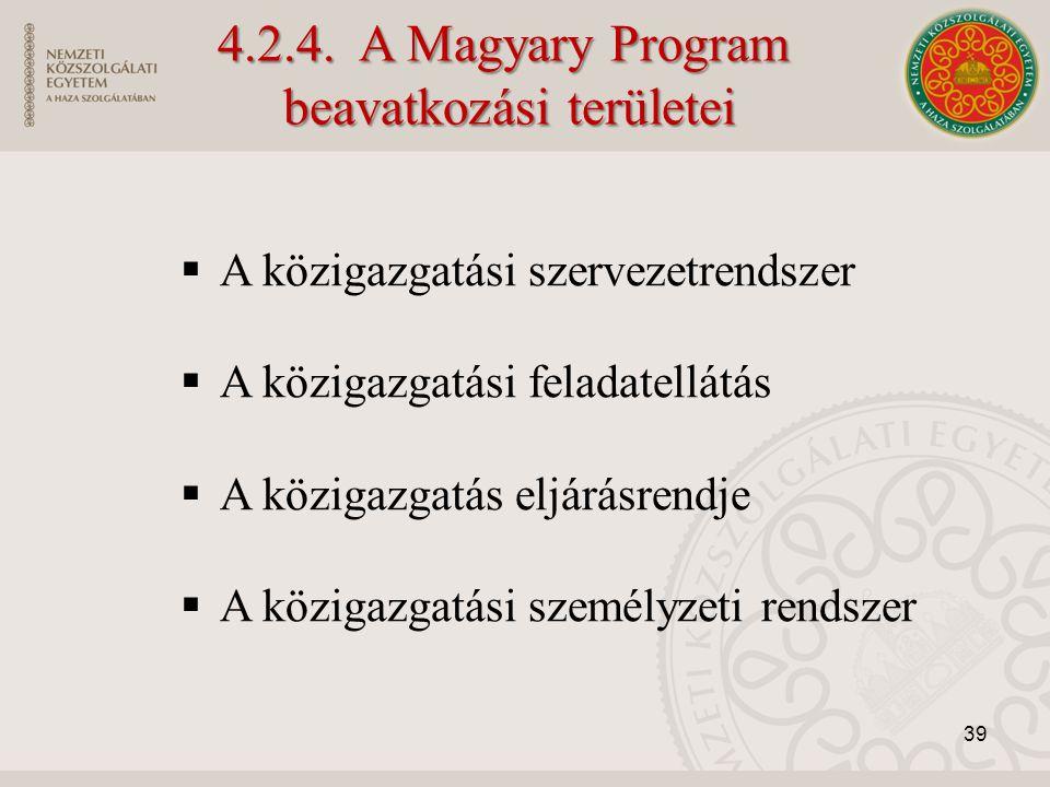 A közigazgatási szervezetrendszer  A közigazgatási feladatellátás  A közigazgatás eljárásrendje  A közigazgatási személyzeti rendszer 39 4.2.4. A