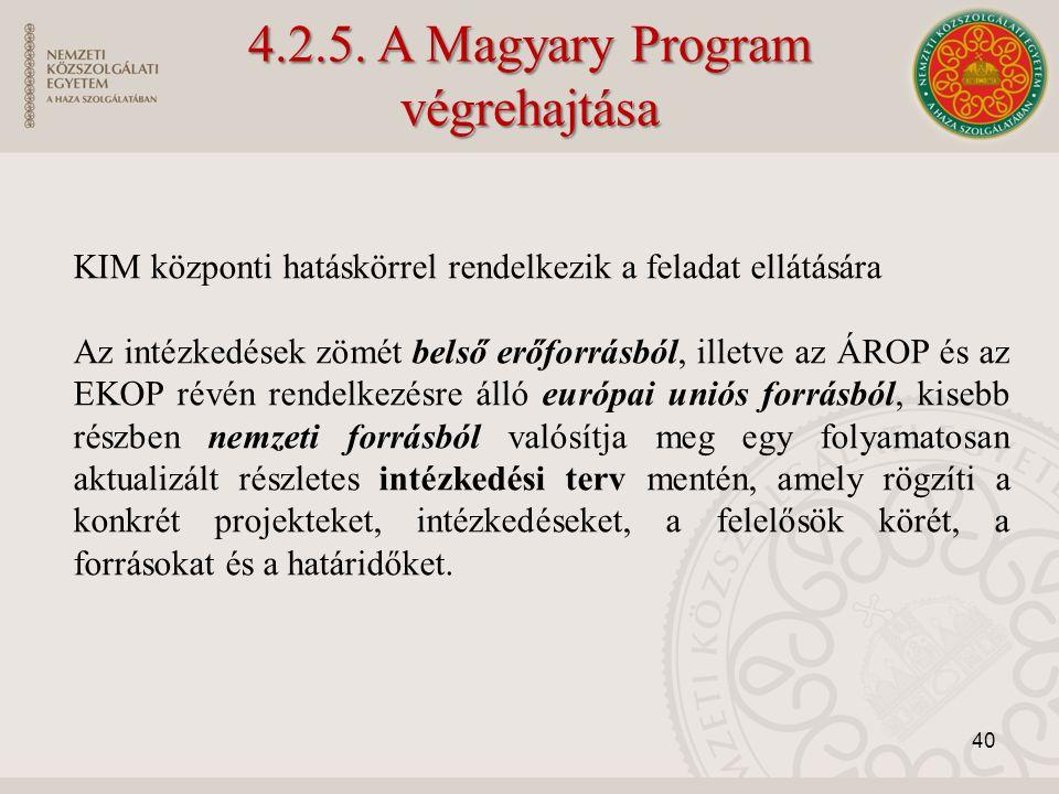 40 KIM központi hatáskörrel rendelkezik a feladat ellátására Az intézkedések zömét belső erőforrásból, illetve az ÁROP és az EKOP révén rendelkezésre