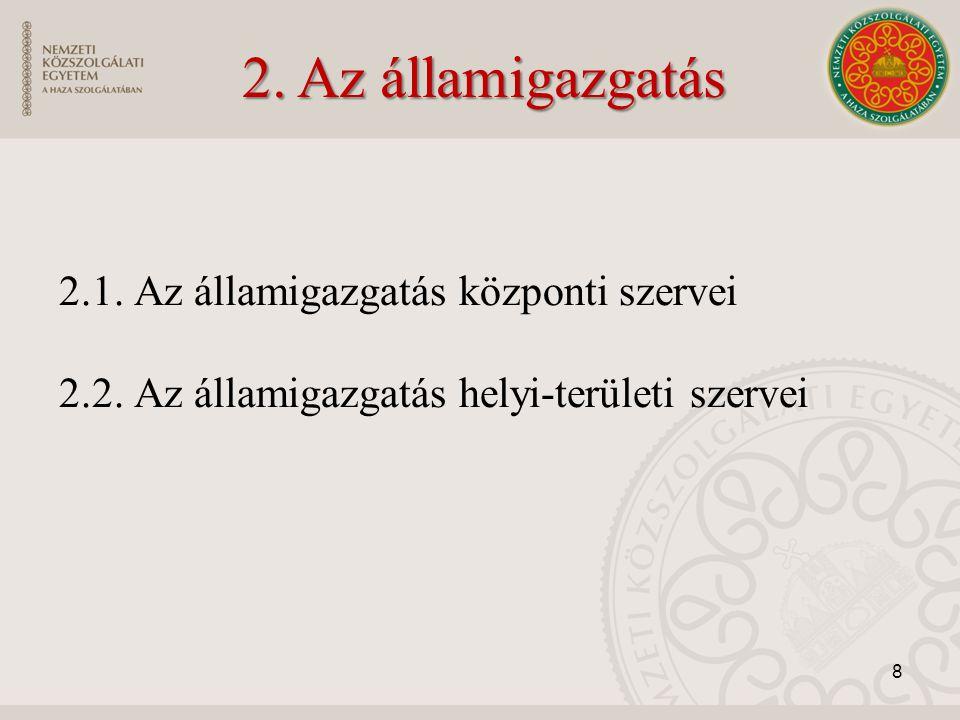 2.1. Az államigazgatás központi szervei 2.2. Az államigazgatás helyi-területi szervei 8 2. Az államigazgatás