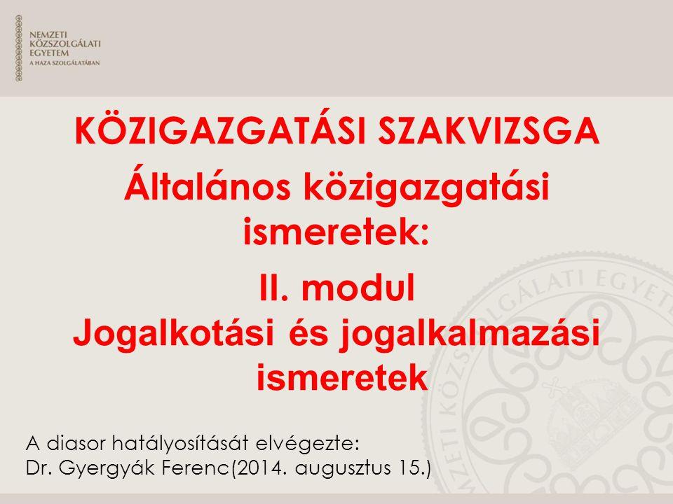 A diasor hatályosítását elvégezte: Dr. Gyergyák Ferenc(2014. augusztus 15.) KÖZIGAZGATÁSI SZAKVIZSGA Általános közigazgatási ismeretek: II. modul Joga