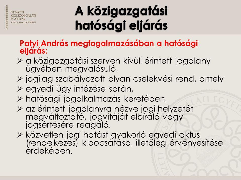 Patyi András megfogalmazásában a hatósági eljárás:  a közigazgatási szerven kívüli érintett jogalany ügyében megvalósuló,  jogilag szabályozott olya