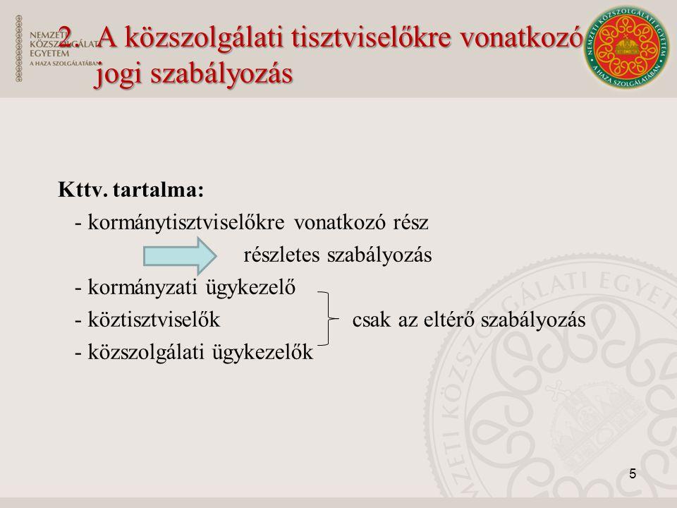 2.A közszolgálati tisztviselőkre vonatkozó jogi szabályozás Kttv. tartalma: - kormánytisztviselőkre vonatkozó rész részletes szabályozás - kormányzati