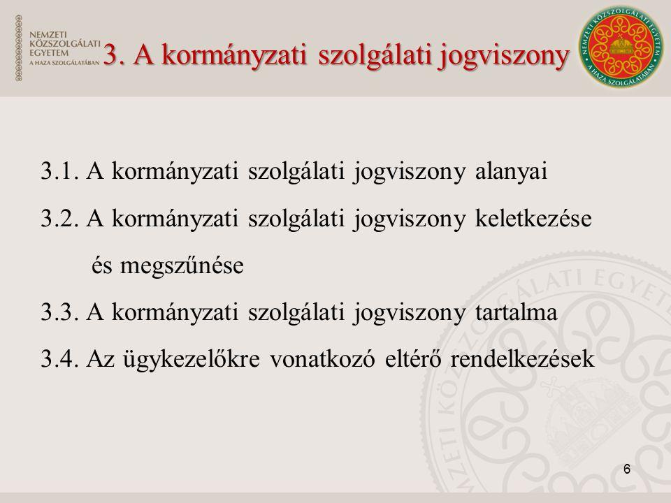 3. A kormányzati szolgálati jogviszony 3.1. A kormányzati szolgálati jogviszony alanyai 3.2. A kormányzati szolgálati jogviszony keletkezése és megszű
