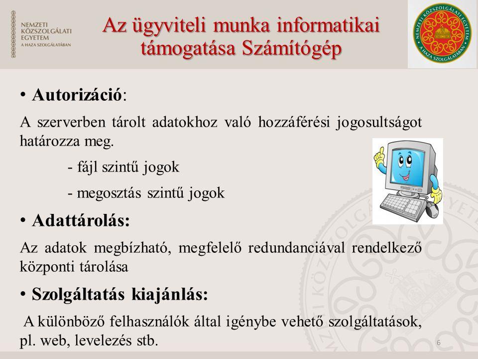 Az ügyviteli munka informatikai támogatása Számítógép Autorizáció: A szerverben tárolt adatokhoz való hozzáférési jogosultságot határozza meg.